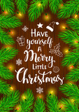 have yourself a merry little christmas handwritten quote on a background framed with conifer pine  fir tree branches  and light bulbs shiny glowing garland