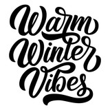 Custom hand lettering Warm winter vibes, isolated on white background. Vector holiday typography design. - 183587434