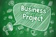 Business Project - Doodle Illustration on Green Chalkboard.