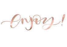 Enjoy Beautiful Fashion Greeting Card Calligraphy Metallic Rose Gold Text Handwritten Invitation Tshirt Print Or Paper Design Modern Brush Lettering     Phrase Sticker