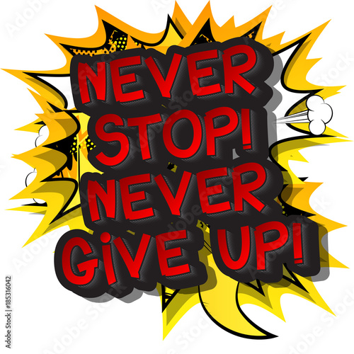 Obraz na płótnie Never Stop! Never Give Up! Vector illustrated comic book style design. Inspirational, motivational quote.