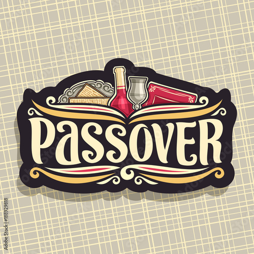 Plakát Vector logo for Passover holiday, original brush font for word passover, cut label with religious book torah, kosher flatbread matzah on antique plate, bottle of red wine and vintage cup