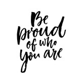 Be proud of who you are. Motivational quote about being yourself.