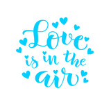 Love is in the air. Vector lettering. Decorative phrase about love for Valentines Day card or holiday design