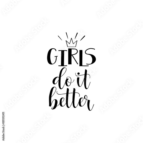 Girls do it better. Feminism quote, woman motivational slogan. lettering. Vector design.