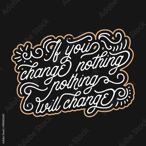 Fotobehang Positive Typography If you change nothing, nothing will change - vintage retro typography