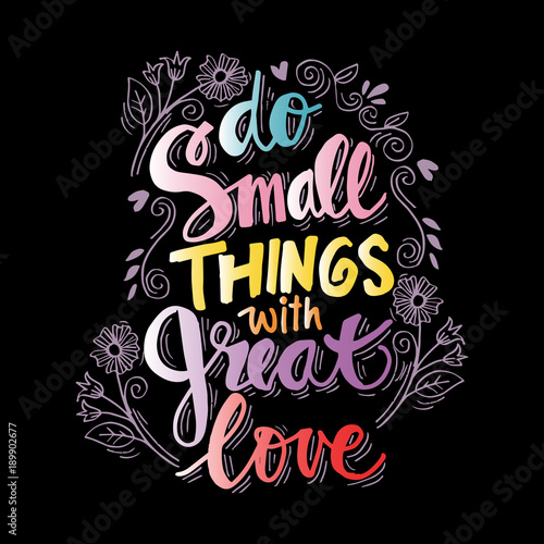 Do small things with great love. Hand lettering quote.