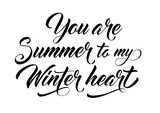 You are summer to winter heart lettering
