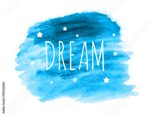 Plexiglas Positive Typography Dream Word with Stars on Hand Drawn Watercolor Brush Paint Background. Vector Illustration