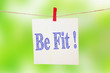 Be Fit. Fitness Inspirational text