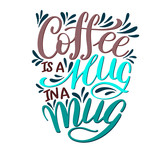 Lettering Coffee IS A HUG IN A MUG. Calligraphic hand drawn sign. Coffee quote.