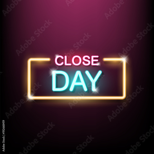 Neon sign, the word Close Day. Vector illustration.