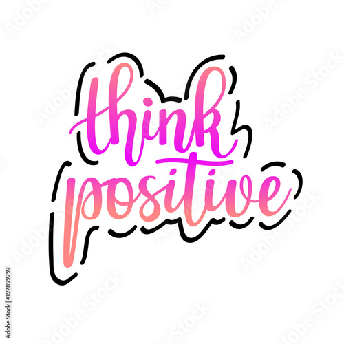 Fotobehang Positive Typography Think positive vector inspirational motivational quote lettering design