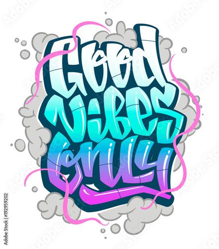 Graffiti Inscription Good Vibes Only. Vector handwritten lettering