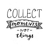 Collect moments not things - handwritten inscription. - 194938682