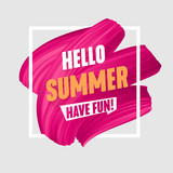 Hello Summer banner, brush painted pink smear, splash color vector design, art promo label, bright colorful icon with frame, creative abstract background. - 195627272