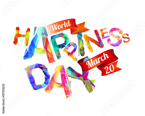 World Happiness Day. March 20. Holiday card. Triangular letters