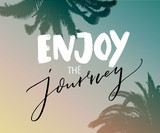 Enjoy the journey. Inspirational quote about life and travel. Hand lettering with calligraphy on gradient sky background with palm trace.
