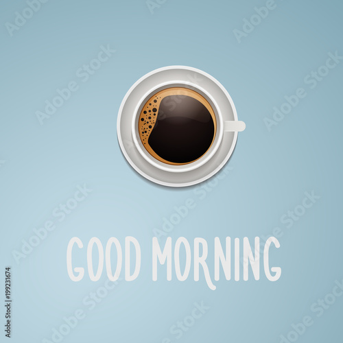 Poster Top view of cup of coffee with the text Good morning. Vector illustration poster design