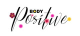 Body Positive motivational quote, handwritten lettering. Cute colourful flowers graphic design elements, calligraphy letters.