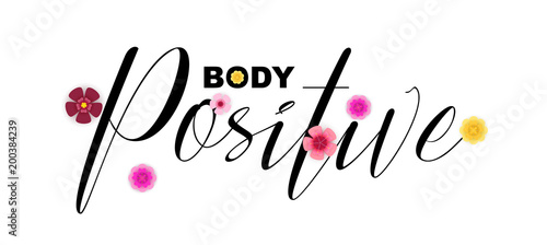 Plexiglas Positive Typography Body Positive motivational quote, handwritten lettering. Cute colourful flowers graphic design elements, calligraphy letters.