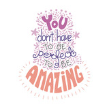 Hand drawn lettering inspirational quote You dont have to be perfect to be amazing. Isolated objects on white background. Colorful vector illustration. Design concept for t-shirt print, poster.