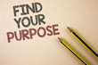 Writing note showing  Find Your Purpose. Business photo showcasing life goals Career Searching educate knowing possibilities written on Plain background Pencils next to it.
