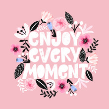 Enjoi Every Moment Handdrawn Illustration Motivational Quote Made In  Woman Inspiring Slogan Inscription For T Shirts Posters Cards Floral Digital Sketch Style Design Sticker
