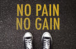 No pain, no gain. Never give up!