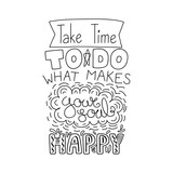 Hand drawn lettering inspirational quote Take time to do what makes your soul happy. Isolated objects on white background. Black and white vector illustration. Design concept for t-shirt print, poster