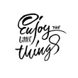 Enjoy the little things. Hand drawn dry brush lettering. Ink illustration. Modern calligraphy phrase. Vector illustration.