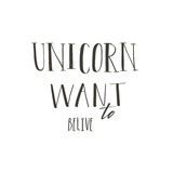 Hand drawn vector abstract graphic creative modern handwritten calligraphy lettering phase Unicorn want to Belive isolated on white background - 205215454
