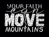 Hand lettering Your faith can move mountains on black background.