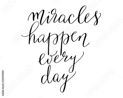 Inspirational phrase handwritten text miracles happen every day lettering