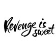 Revenge is sweet. Hand drawn dry brush lettering. Ink proverb illustration. Modern calligraphy phrase. Vector illustration.