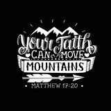 Hand lettering with bible verse Your faith can move mountains on black background.