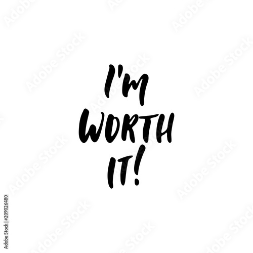 Fotobehang Positive Typography I'm worth it - hand drawn positive lettering phrase isolated on the white background. Fun brush ink vector quote for banners, greeting card, poster design, photo overlays.