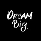 Hand drawn lettering card. The inscription: dream big. Perfect design for greeting cards, posters, T-shirts, banners, print invitations. - 209669027