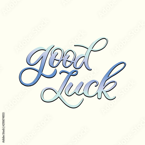 Hand drawn lettering card. The inscription: good luck. Perfect ...