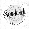 Grunge typography sandwich menu design. Lettering poster All you need is sandwich