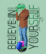 Image for t-shirt, clothing, poster, postcard, printing. Believe in yourself (slogan, call, phrase). Frog on monowheel scooter (solowheel).