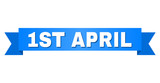1ST APRIL text on a ribbon. Designed with white title and blue stripe. Vector banner with 1ST APRIL tag. - 213907000