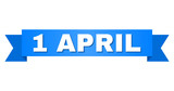 1 APRIL text on a ribbon. Designed with white title and blue tape. Vector banner with 1 APRIL tag. - 214016081