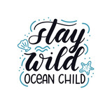 Stay wild ocean child lettering inscription with hand drawn seashells and doodles isolated on white background. Hand drawn summer calligraphy. Vector illustration. - 216166228