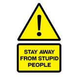 Stay away from stupid people warning sign - 217111213