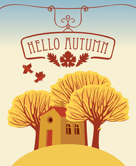 Vector autumn landscape with words Hello Autumn, with yellowed trees and a cheerful house on the hill in flat style © paseven