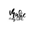 Music is my life. Hand drawn dry brush lettering. Ink illustration. Modern calligraphy phrase. Vector illustration.