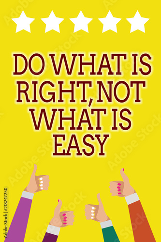 Fototapeta Conceptual hand writing showing Do What Is Right, Not What Is Easy. Business photo showcasing Make correct actions Have integrity Men women hands thumbs up five stars yellow background.