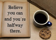 Believe you can and you're halfway there,