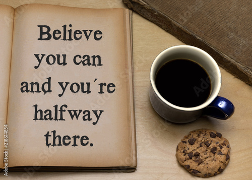 Fototapeta Believe you can and you're halfway there,